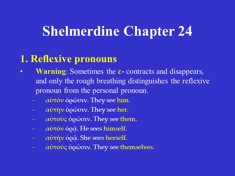 Shelmerdine Chapter 24 1. Reflexive pronouns Warning: Sometimes the ε- contracts and disappears, and only the rough breathing distinguishes the reflex