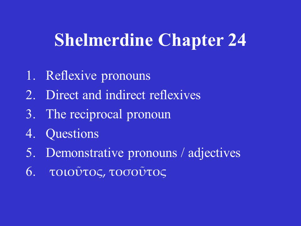 Shelmerdine Chapter 24 αὐτός Recall from Chapter 9.2-4 the very common pronoun and adjective αὐτός -ή -ό, which declines like a regular adjective ( σοφός -ή -όν ), except –the neuter nom/acc singular is αὐτό ( rather than αὐτόν).