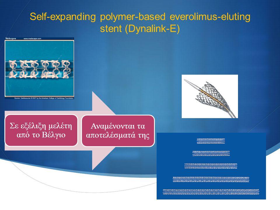 Self-expanding polymer-based everolimus-eluting stent (Dynalink-E) Σε εξέλιξη μελέτη α π ό το Βέλγιο Αναμένονται τα α π οτελέσματά της Bosiers M.