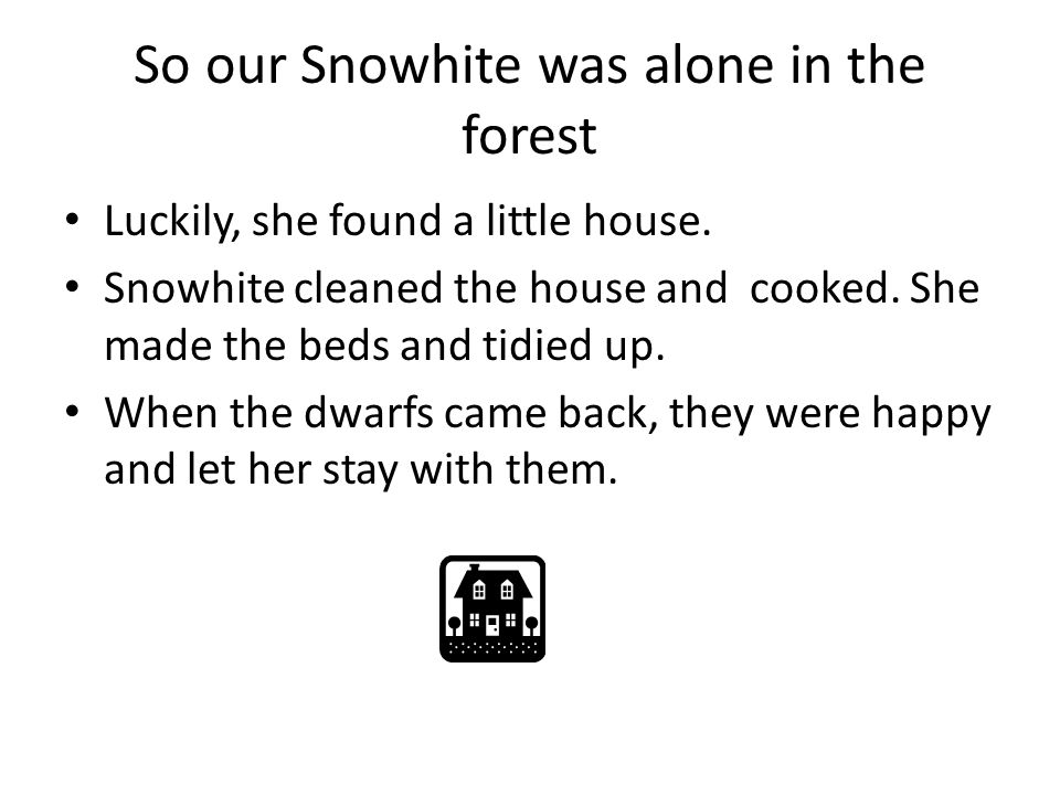 So our Snowhite was alone in the forest Luckily, she found a little house.