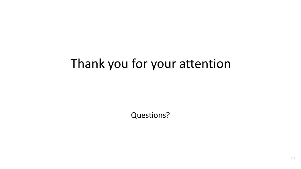 Questions 10 Thank you for your attention