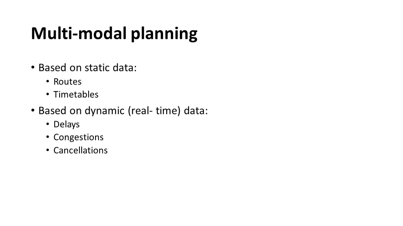 Multi- modal planning Divide route to parts From each part of route from s to t it must answer the following questions: What station What means of transport What time
