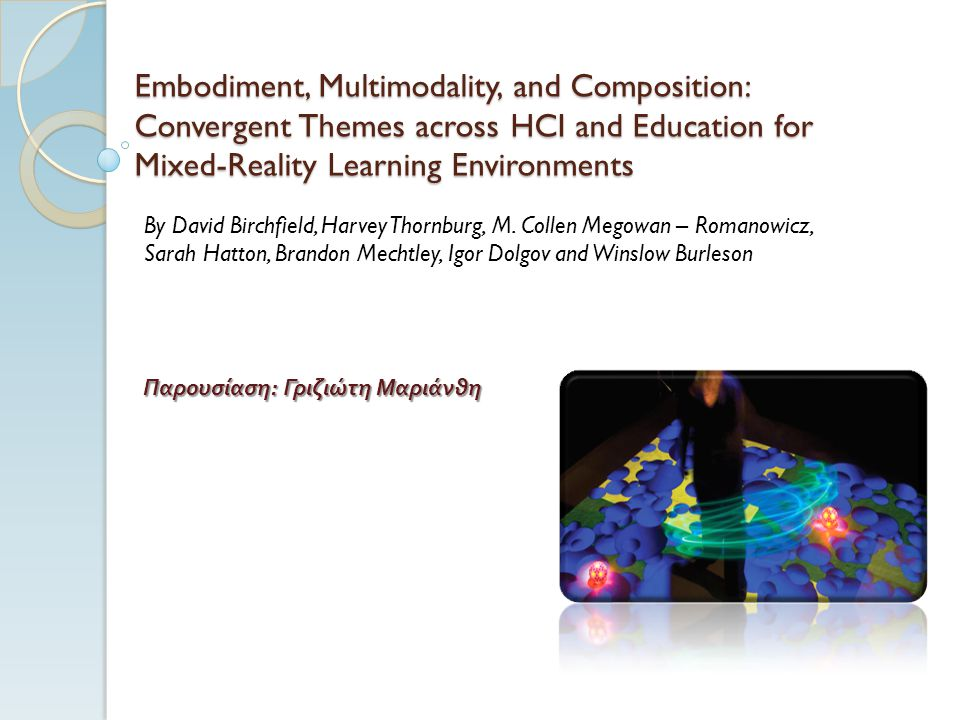 Embodiment, Multimodality, and Composition: Convergent Themes across HCI and Education for Mixed-Reality Learning Environments By David Birchfield, Harvey Thornburg, M.
