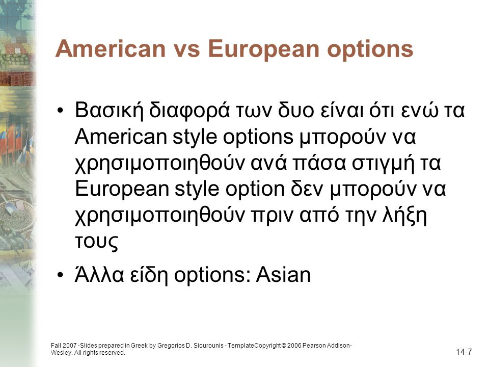 Fall 2007 -Slides prepared in Greek by Gregorios D. Siourounis - TemplateCopyright © 2006 Pearson Addison- Wesley. All rights reserved. 14-7 American