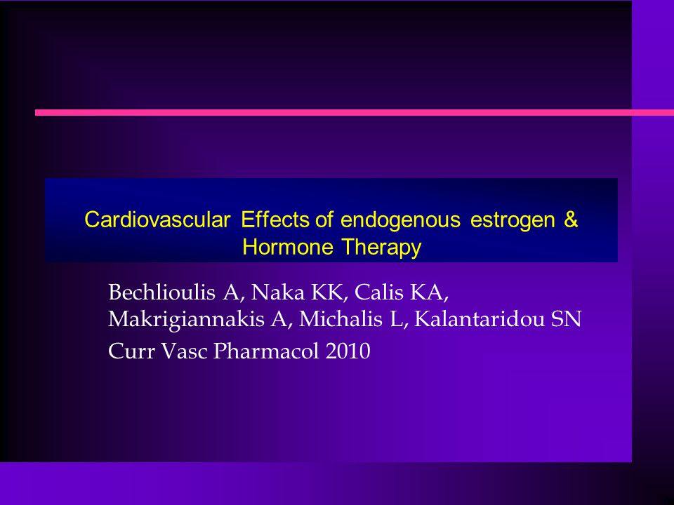 Cardiovascular Effects of endogenous estrogen & Hormone Therapy Bechlioulis A, Naka KK, Calis KA, Makrigiannakis A, Michalis L, Kalantaridou SN Curr Vasc Pharmacol 2010