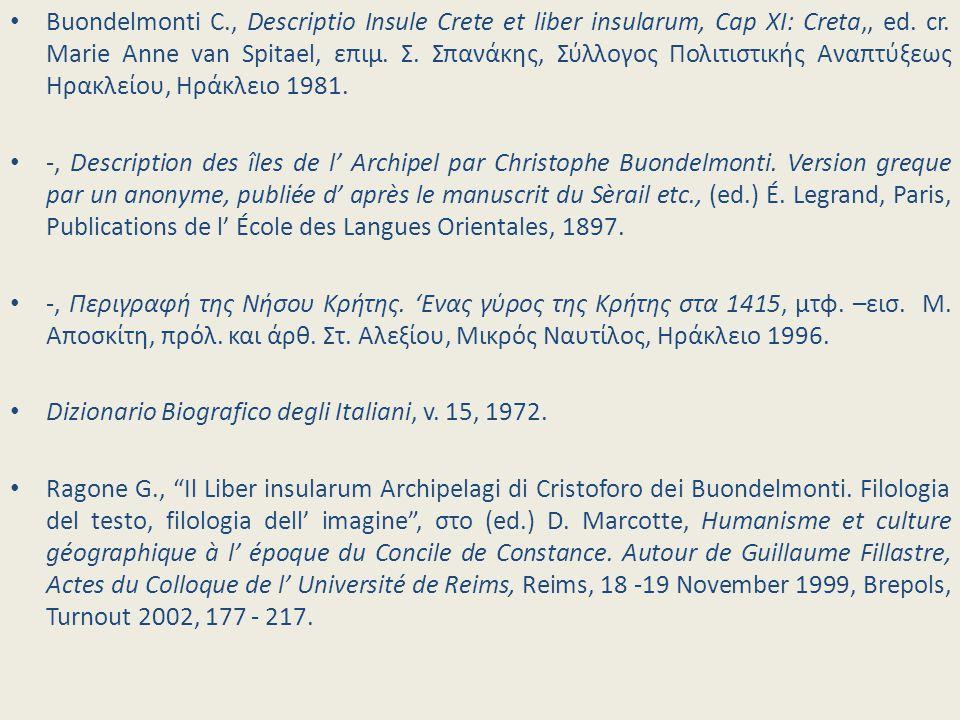 Buondelmonti C., Descriptio Insule Crete et liber insularum, Cap XI: Creta,, ed. cr. Marie Anne van Spitael, επιμ. Σ. Σπανάκης, Σύλλογος Πολιτιστικής