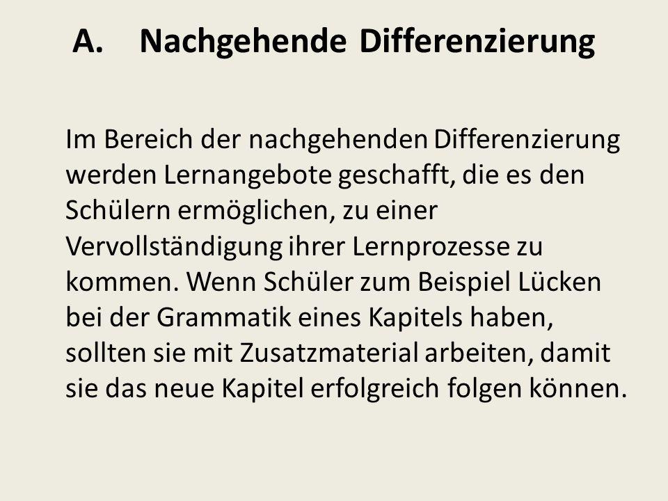 A.Nachgehende Differenzierung Im Bereich der nachgehenden Differenzierung werden Lernangebote geschafft, die es den Schülern ermöglichen, zu einer Ver
