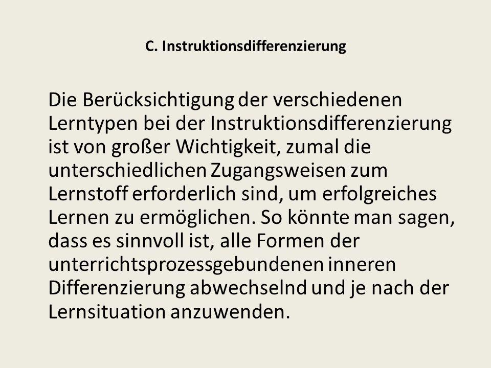 C. Instruktionsdifferenzierung Die Berücksichtigung der verschiedenen Lerntypen bei der Instruktionsdifferenzierung ist von großer Wichtigkeit, zumal