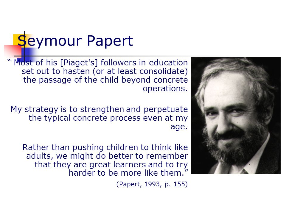 Piaget's Constructivism, Papert's Constructionism Ο Piaget και ο Papert θεωρούν τους μαθητές ως κατασκευαστές των γνωστικών τους εργαλείων καθώς και των αναπαραστάσεών τους για τον κόσμο (Ackermann, 2001).