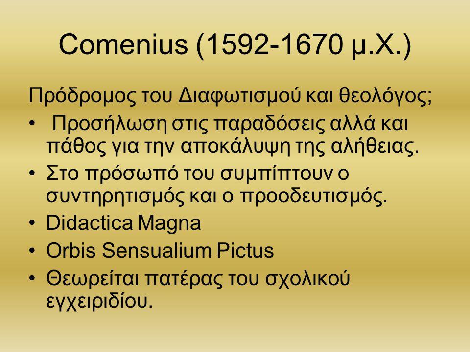 Comenius (1592-1670 μ.Χ.) Πρόδρομος του Διαφωτισμού και θεολόγος; Προσήλωση στις παραδόσεις αλλά και πάθος για την αποκάλυψη της αλήθειας. Στο πρόσωπό