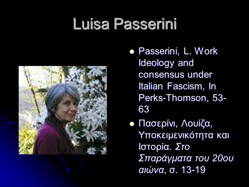 Luisa Passerini Passerini, L. Work Ideology and consensus under Italian Fascism, In Perks-Thomson, 53- 63 Passerini, L. Work Ideology and consensus un
