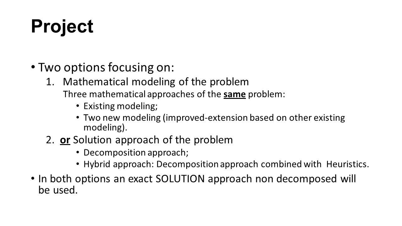 Μαθηματικός Προγραμματισμός Στη μαθηματική γλώσσα, μαθηματικός προγραμματισμός είναι ένα μαθηματικό μοντέλο στο οποίο επιχειρείται η βελτιστοποίηση (μεγιστοποίηση ή ελαχιστοποίηση) μιας ή περισσοτέρων γραμμικών ή μη-γραμμικών συναρτήσεων (κριτήρια βελτιστοποίησης) αγνώστων πραγματικών μεταβλητών των οποίων το πεδίο τιμών οριοθετείται έμμεσα από γραμμικούς ή μη-γραμμικούς περιορισμούς (ανισοεξισώσεις) συναρτήσεις των μεταβλητών αυτών.