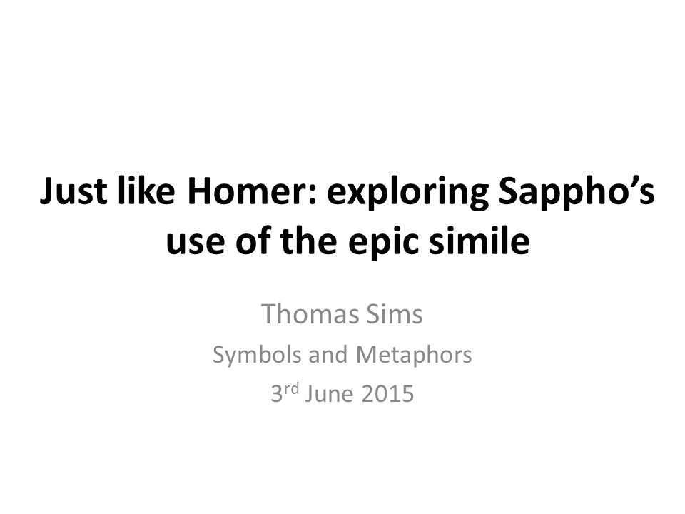 Topics Problems arising Structural similarities Content based similarities Re-examining Sappho and Homer Conclusions