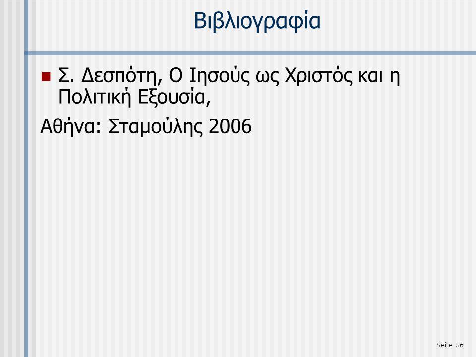 Seite 56 Βιβλιογραφία Σ. Δεσπότη, Ο Ιησούς ως Χριστός και η Πολιτική Εξουσία, Αθήνα: Σταμούλης 2006
