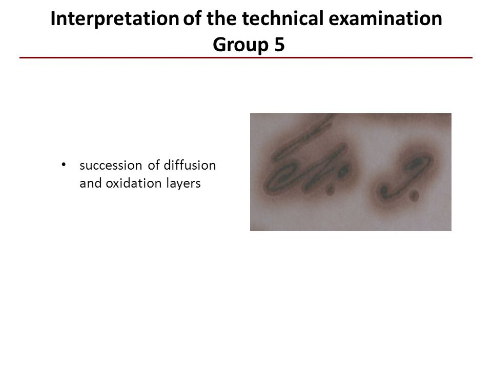 Interpretation of the technical examination Group 5 The ink and writing present succession of diffusion and oxidation layers