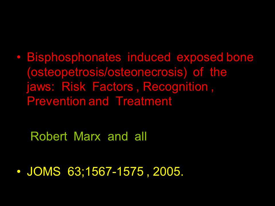 Βisphosphonates induced exposed bone (osteopetrosis/osteonecrosis) of the jaws: Risk Factors, Recognition, Prevention and Treatment Robert Marx and al