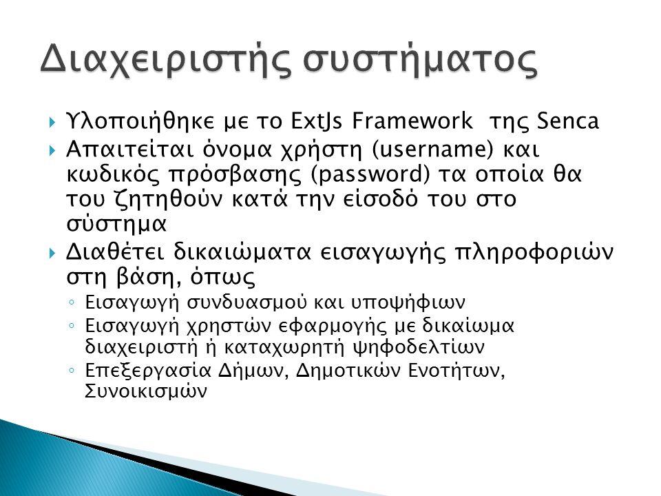  Υλοποιήθηκε με το ExtJs Framework της Senca  Απαιτείται όνομα χρήστη (username) και κωδικός πρόσβασης (password) τα οποία θα του ζητηθούν κατά την είσοδό του στο σύστημα  Διαθέτει δικαιώματα εισαγωγής πληροφοριών στη βάση, όπως ◦ Εισαγωγή συνδυασμού και υποψήφιων ◦ Εισαγωγή χρηστών εφαρμογής με δικαίωμα διαχειριστή ή καταχωρητή ψηφοδελτίων ◦ Επεξεργασία Δήμων, Δημοτικών Ενοτήτων, Συνοικισμών
