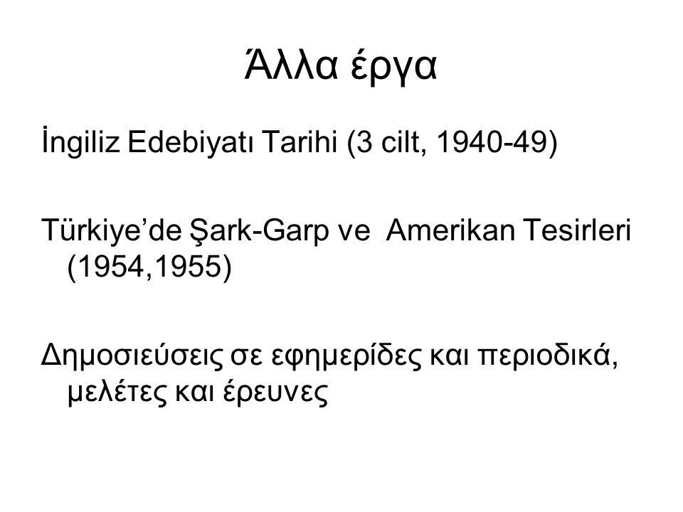 Άλλα έργα İngiliz Edebiyatı Tarihi (3 cilt, 1940-49) Türkiye'de Şark-Garp ve Amerikan Tesirleri (1954,1955) Δημοσιεύσεις σε εφημερίδες και περιοδικά,