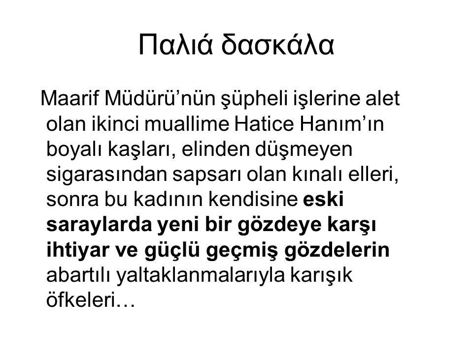 Παλιά δασκάλα Maarif Müdürü'nün şüpheli işlerine alet olan ikinci muallime Hatice Hanım'ın boyalı kaşları, elinden düşmeyen sigarasından sapsarı olan
