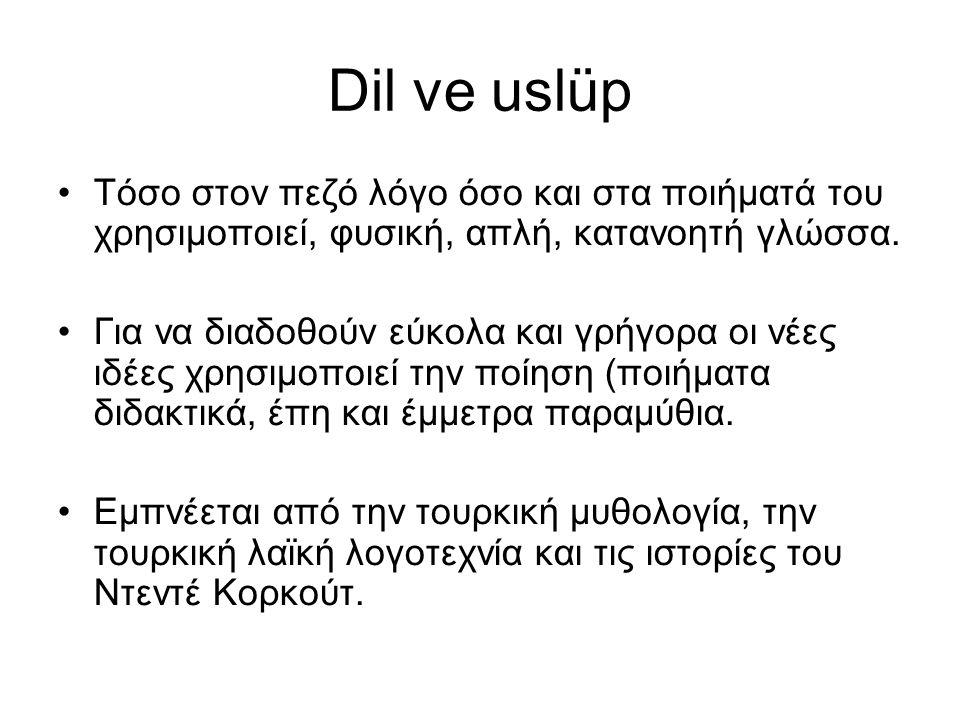 Dil ve uslüp Τόσο στον πεζό λόγο όσο και στα ποιήματά του χρησιμοποιεί, φυσική, απλή, κατανοητή γλώσσα. Για να διαδοθούν εύκολα και γρήγορα οι νέες ιδ