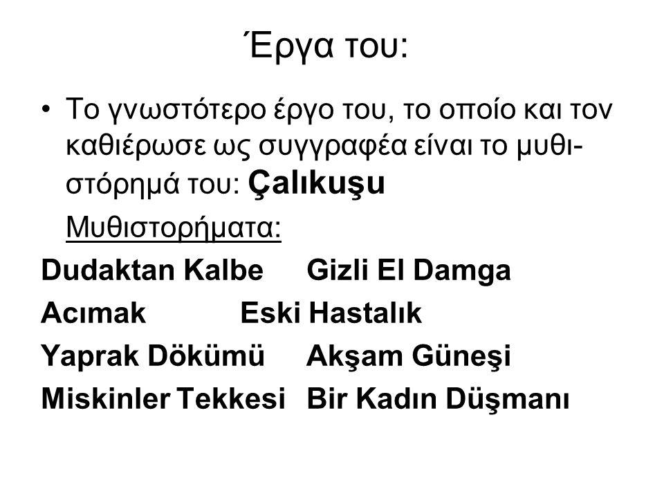 Έργα του: Το γνωστότερο έργο του, το οποίο και τον καθιέρωσε ως συγγραφέα είναι το μυθι- στόρημά του: Çalıkuşu Μυθιστορήματα: Dudaktan Kalbe Gizli El