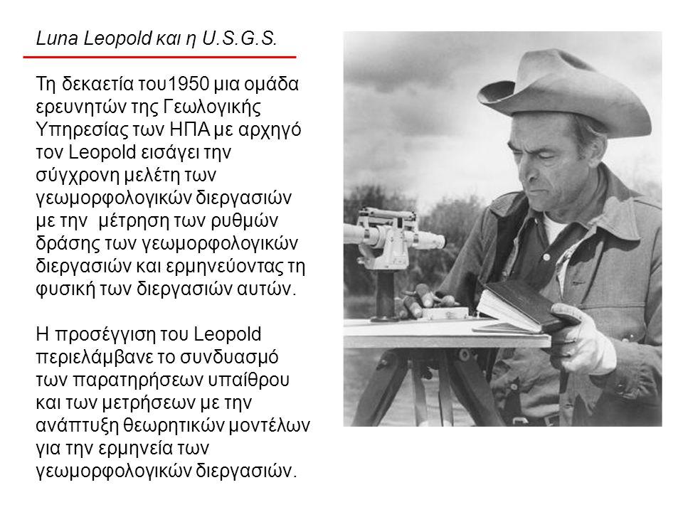 Luna Leopold και η U.S.G.S. Τη δεκαετία του1950 μια ομάδα ερευνητών της Γεωλογικής Υπηρεσίας των ΗΠΑ με αρχηγό τον Leopold εισάγει την σύγχρονη μελέτη