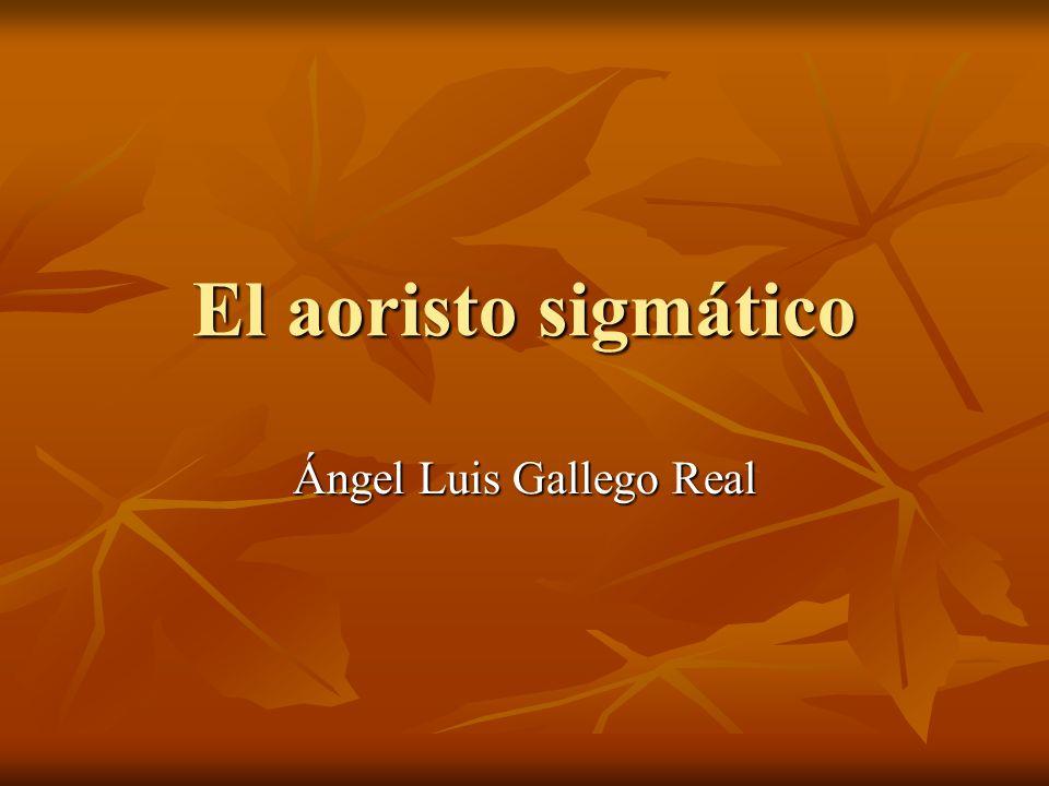 El aoristo sigmático Ángel Luis Gallego Real
