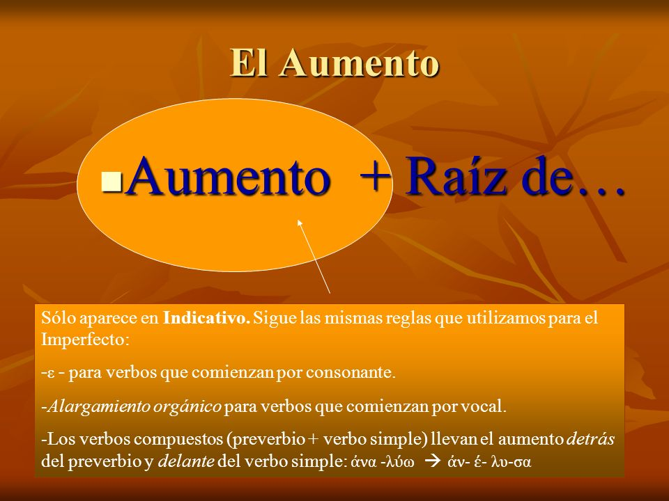 El Aumento Aumento + Raíz de… Aumento + Raíz de… Sólo aparece en Indicativo.