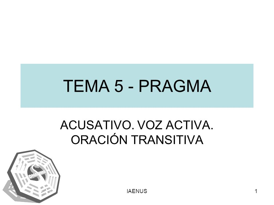 IAENUS1 TEMA 5 - PRAGMA ACUSATIVO. VOZ ACTIVA. ORACIÓN TRANSITIVA