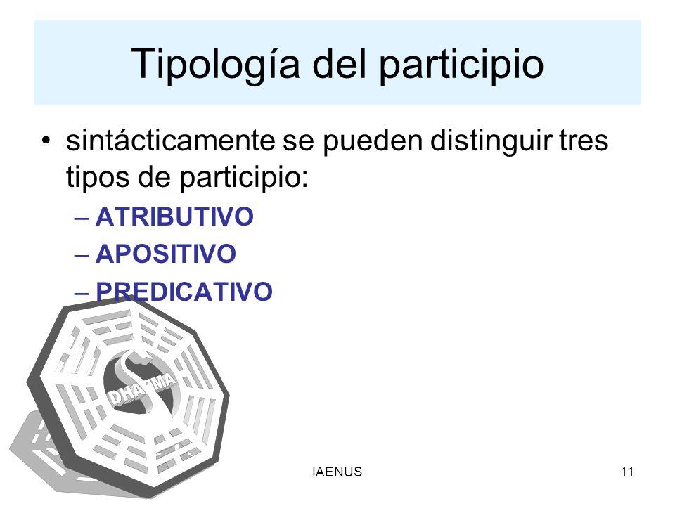 IAENUS11 Tipología del participio sintácticamente se pueden distinguir tres tipos de participio: –ATRIBUTIVO –APOSITIVO –PREDICATIVO