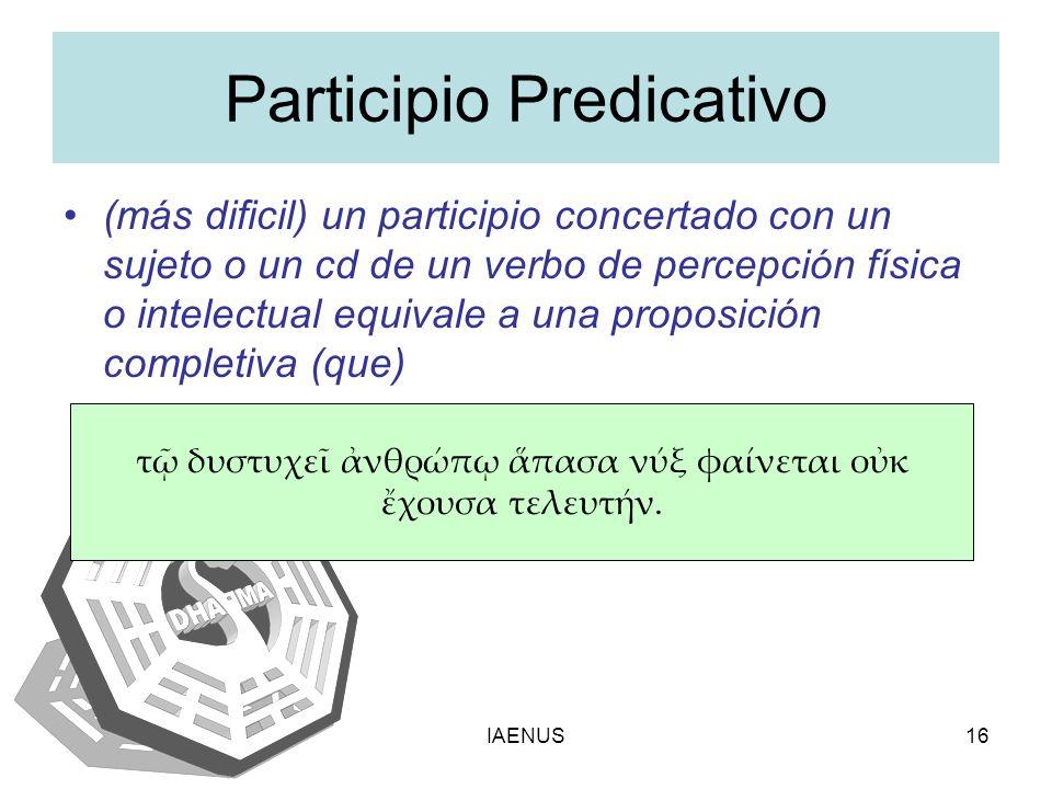 IAENUS16 Participio Predicativo (más dificil) un participio concertado con un sujeto o un cd de un verbo de percepción física o intelectual equivale a