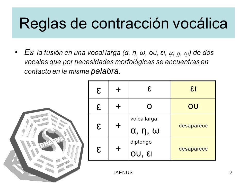 IAENUS2 Reglas de contracción vocálica Es la fusión en una vocal larga (α, η, ω, ου, ει,,, ) de dos vocales que por necesidades morfológicas se encuen