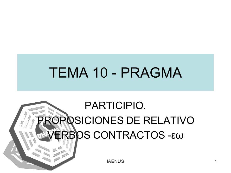 IAENUS1 TEMA 10 - PRAGMA PARTICIPIO. PROPOSICIONES DE RELATIVO VERBOS CONTRACTOS -εω