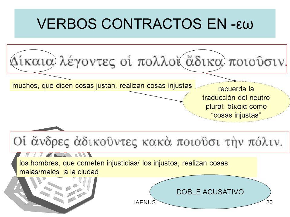 IAENUS20 VERBOS CONTRACTOS EN -εω recuerda la traducción del neutro plural: δ καια como cosas injustas muchos, que dicen cosas justan, realizan cosas