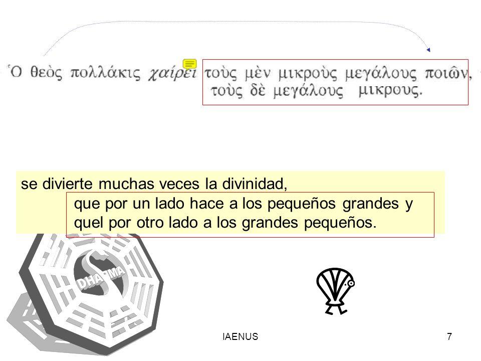 IAENUS7 se divierte muchas veces la divinidad, que por un lado hace a los pequeños grandes y quel por otro lado a los grandes pequeños.