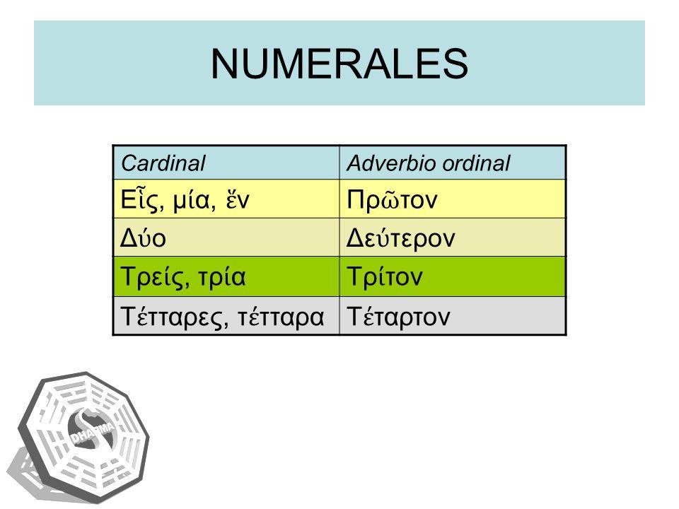 NUMERALES CardinalAdverbio ordinal Ε ς, μ α, νΠρ τον Δ οΔε τερον Τρε ς, τρ αΤρ τον Τ τταρες, τ τταραΤ ταρτον