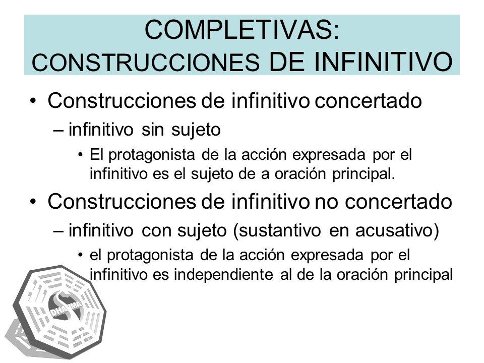 COMPLETIVAS: CONSTRUCCIONES DE INFINITIVO Construcciones de infinitivo concertado –infinitivo sin sujeto El protagonista de la acción expresada por el