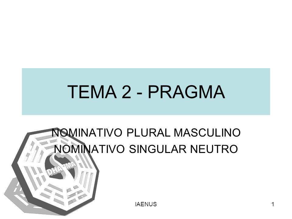 IAENUS1 TEMA 2 - PRAGMA NOMINATIVO PLURAL MASCULINO NOMINATIVO SINGULAR NEUTRO