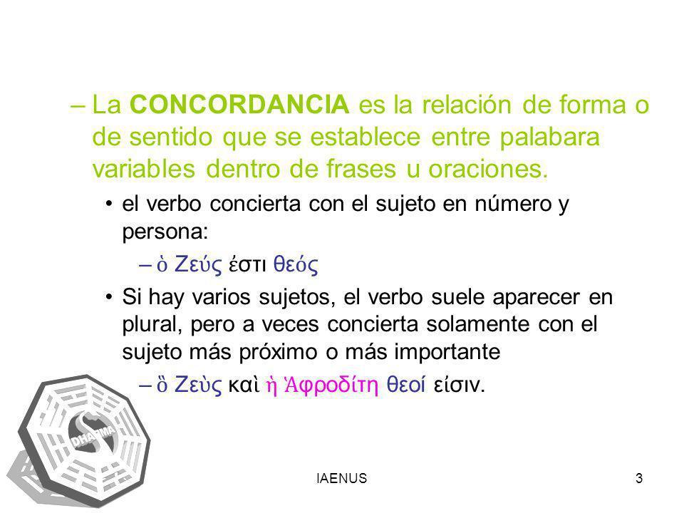 IAENUS3 –La CONCORDANCIA es la relación de forma o de sentido que se establece entre palabara variables dentro de frases u oraciones. el verbo concier