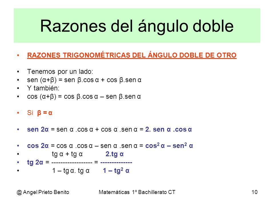 @ Angel Prieto BenitoMatemáticas 1º Bachillerato CT10 Razones del ángulo doble RAZONES TRIGONOMÉTRICAS DEL ÁNGULO DOBLE DE OTRO Tenemos por un lado: s
