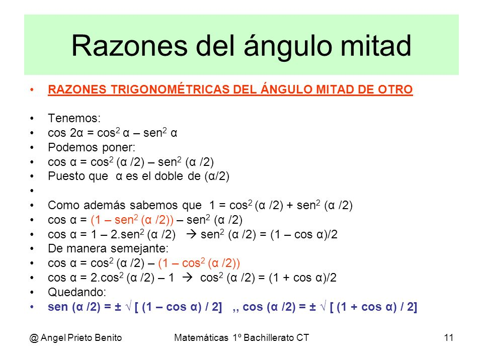 @ Angel Prieto BenitoMatemáticas 1º Bachillerato CT11 Razones del ángulo mitad RAZONES TRIGONOMÉTRICAS DEL ÁNGULO MITAD DE OTRO Tenemos: cos 2α = cos