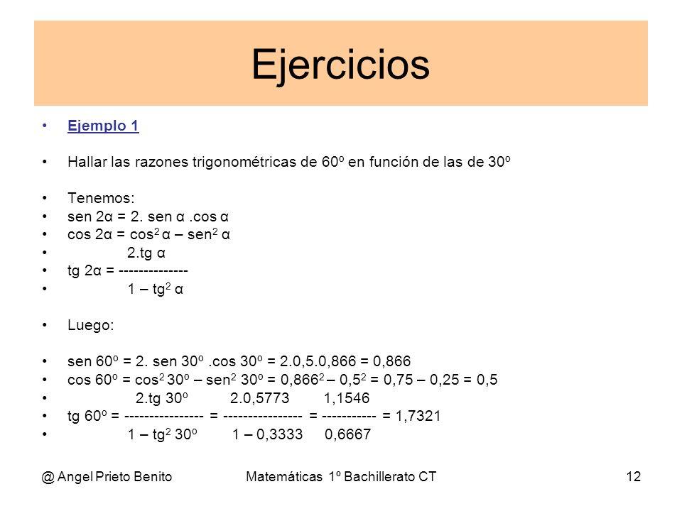 @ Angel Prieto BenitoMatemáticas 1º Bachillerato CT12 Ejercicios Ejemplo 1 Hallar las razones trigonométricas de 60º en función de las de 30º Tenemos: