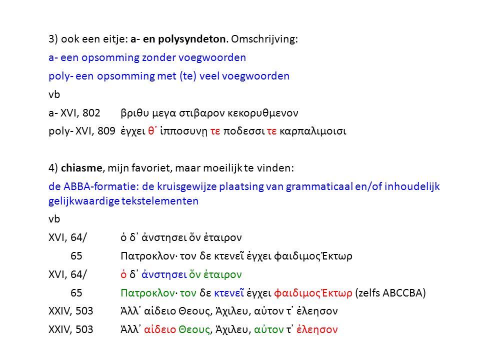 5) enjambement, zeer frequent: het doorlopen van de zin naar het begin van het volgende vers, meestal voor extra nadruk vb XVI, 833νηπιε· XXII, 60δυσμορον, XXIV, 555λυσον, 6) hyperbaton, de meest waanzinnige onder de stijlfiguren: de uiteenplaatsing van twee samenhangende woorden of woordgroepen in een zin (meestal zelfstandig en bijvoeglijk naamwoord gescheiden; ertussen staat een tekstelement dat niet de woordgroep behoort) (van ὑπερ en βαινω: over...