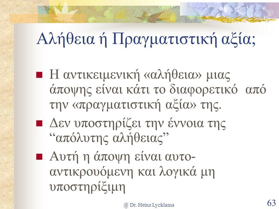 @ Dr. Heinz Lycklama 63 Αλήθεια ή Πραγματιστική αξία; Η αντικειμενική «αλήθεια» μιας άποψης είναι κάτι το διαφορετικό από την «πραγματιστική αξία» της