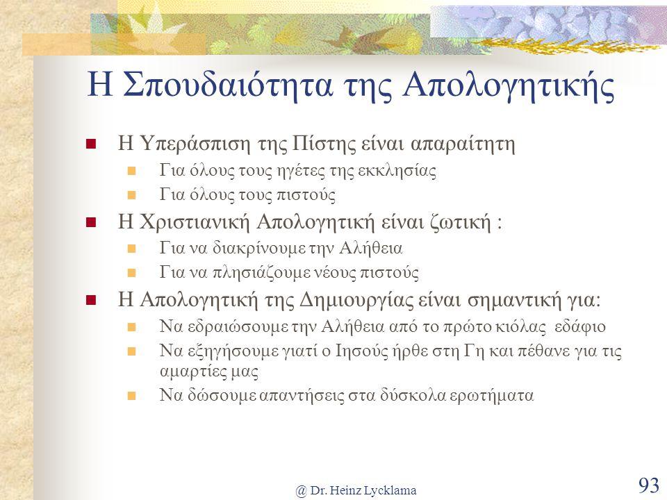 @ Dr. Heinz Lycklama 93 Η Σπουδαιότητα της Απολογητικής Η Υπεράσπιση της Πίστης είναι απαραίτητη Για όλους τους ηγέτες της εκκλησίας Για όλους τους πι
