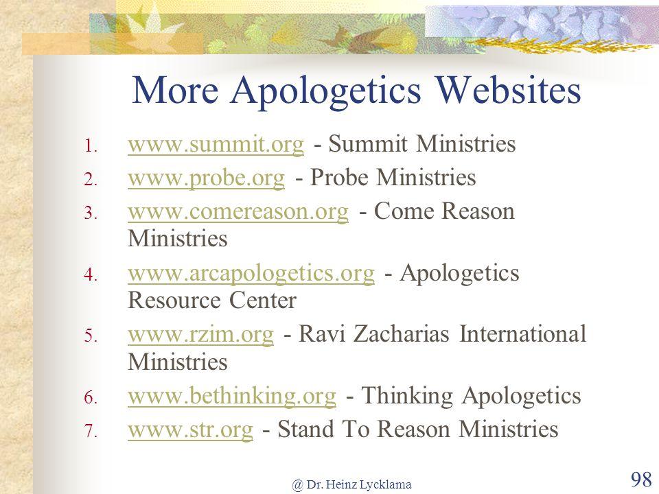 @ Dr. Heinz Lycklama 98 More Apologetics Websites 1. www.summit.org - Summit Ministries www.summit.org 2. www.probe.org - Probe Ministries www.probe.o