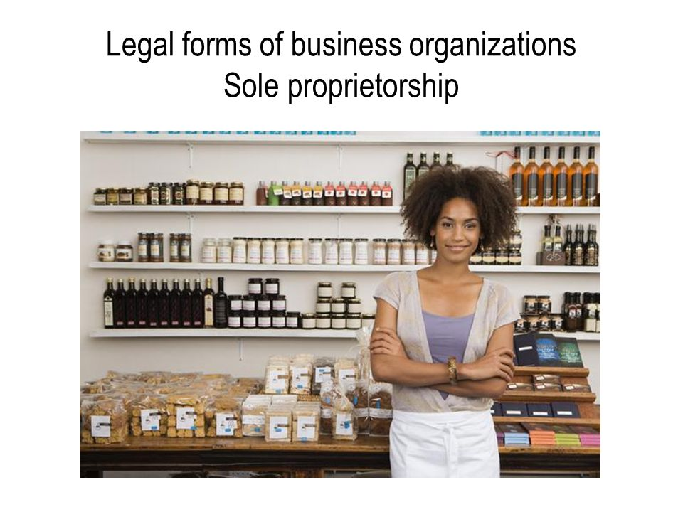 Legal forms of business organizations Sole proprietorship