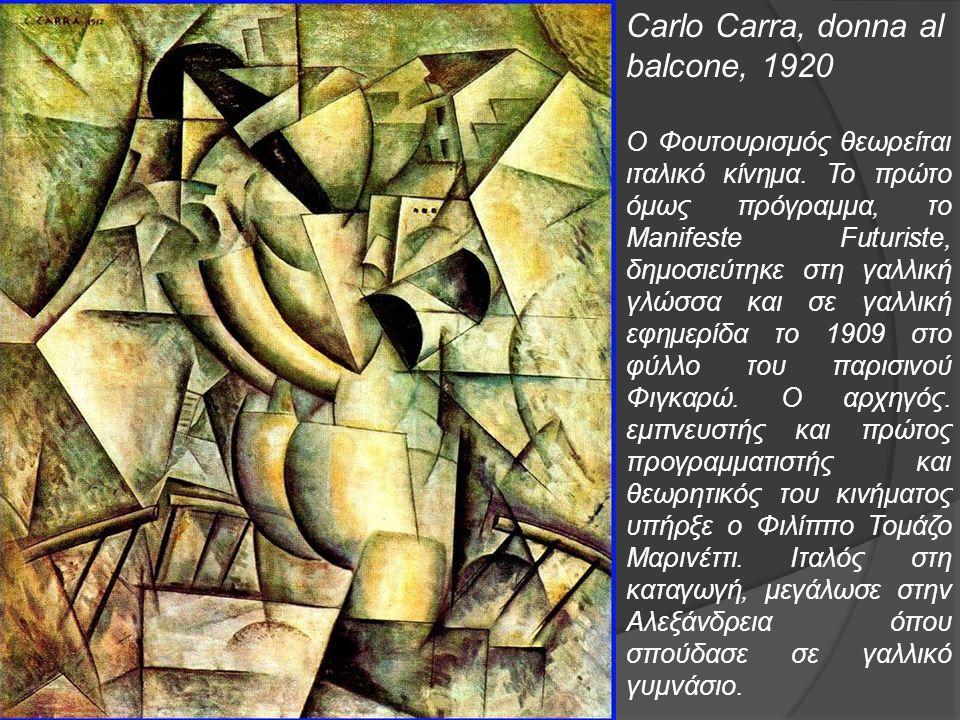 Carlo Carra, donna al balcone, 1920 Ο Φουτουρισμός θεωρείται ιταλικό κίνημα. Το πρώτο όμως πρόγραμμα, το Manifeste Futuriste, δημοσιεύτηκε στη γαλλική