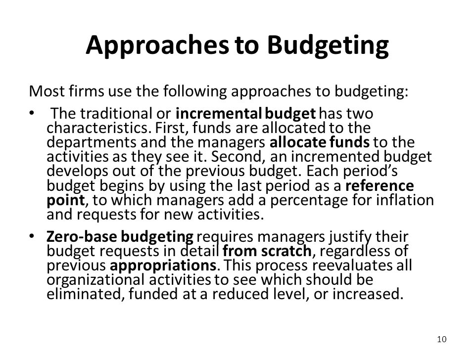 Approaches to Budgeting Most firms use the following approaches to budgeting: The traditional or incremental budget has two characteristics. First, fu