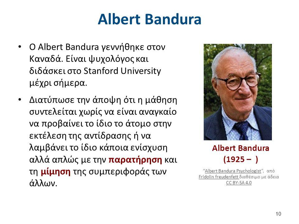 Albert Bandura O Albert Bandura γεννήθηκε στον Καναδά. Είναι ψυχολόγος και διδάσκει στο Stanford University μέχρι σήμερα. Διατύπωσε την άποψη ότι η μά